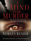 A Mind for Murder The Real-Life Files of a Psychic Investigator by Noreen Renier eBook